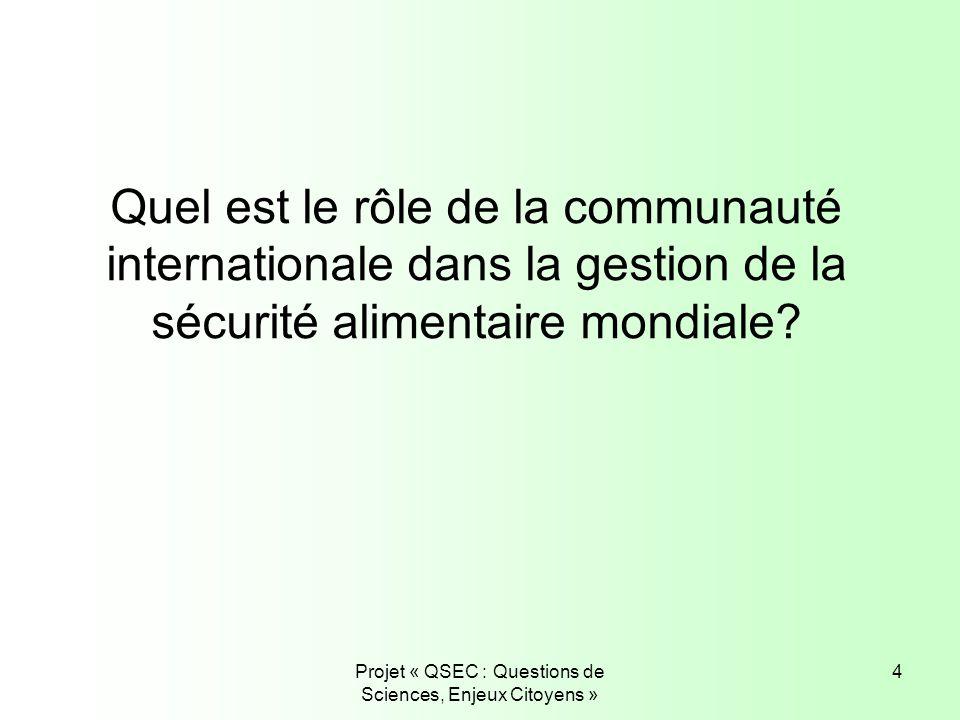 Projet « QSEC : Questions de Sciences, Enjeux Citoyens » 4 Quel est le rôle de la communauté internationale dans la gestion de la sécurité alimentaire