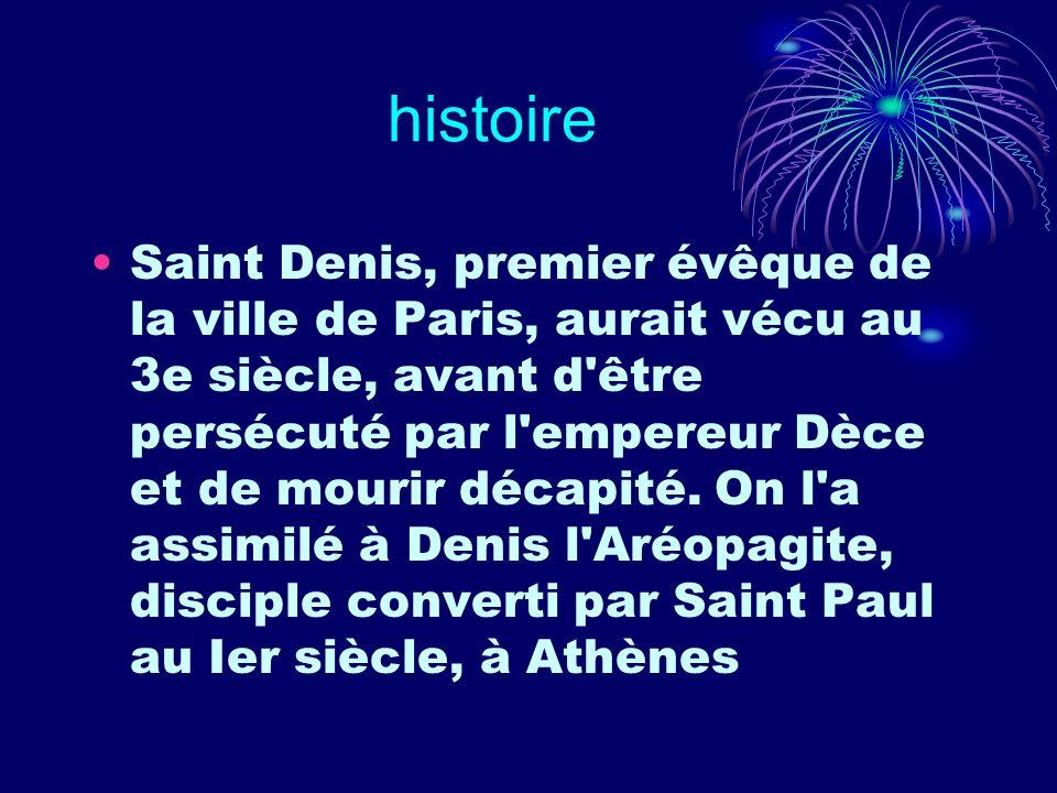 histoire Saint Denis, premier évêque de la ville de Paris, aurait vécu au 3e siècle, avant d'être persécuté par l'empereur Dèce et de mourir décapité.