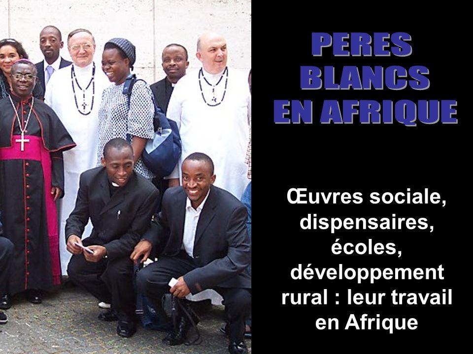 Œuvres sociale, dispensaires, écoles, développement rural : leur travail en Afrique