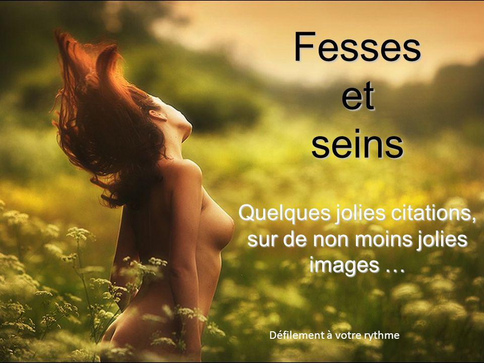 Fesses et seins Défilement à votre rythme Quelques jolies citations, sur de non moins jolies images …