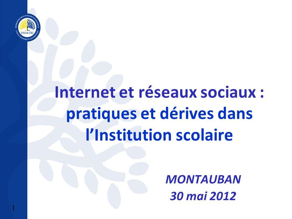 1 Internet et réseaux sociaux : pratiques et dérives dans lInstitution scolaire MONTAUBAN 30 mai 2012