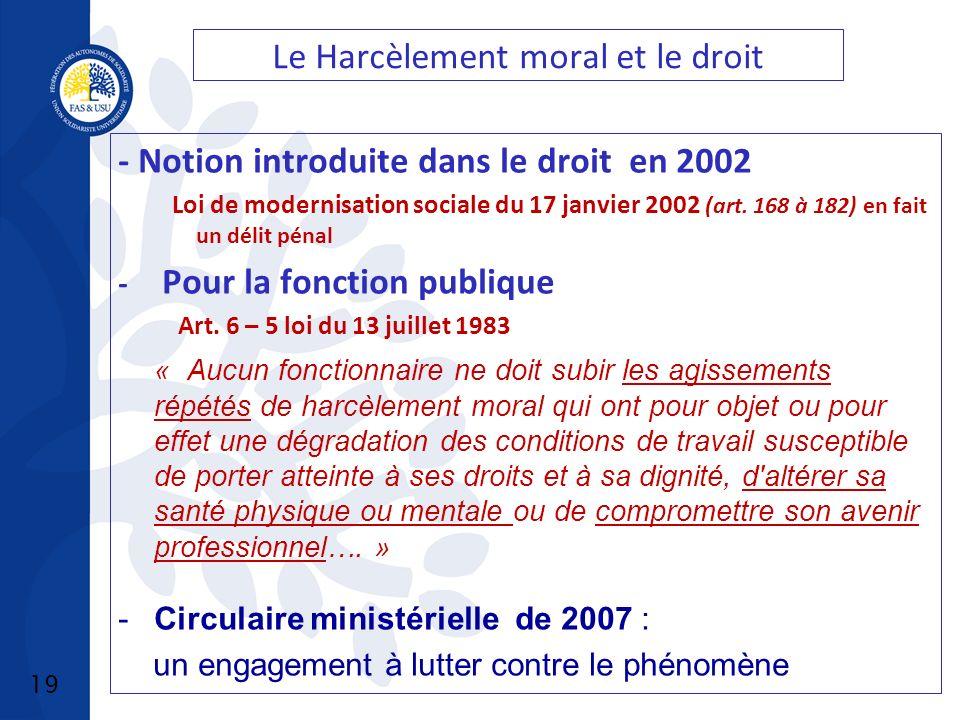 19 Le Harcèlement moral et le droit - Notion introduite dans le droit en 2002 Loi de modernisation sociale du 17 janvier 2002 (art.