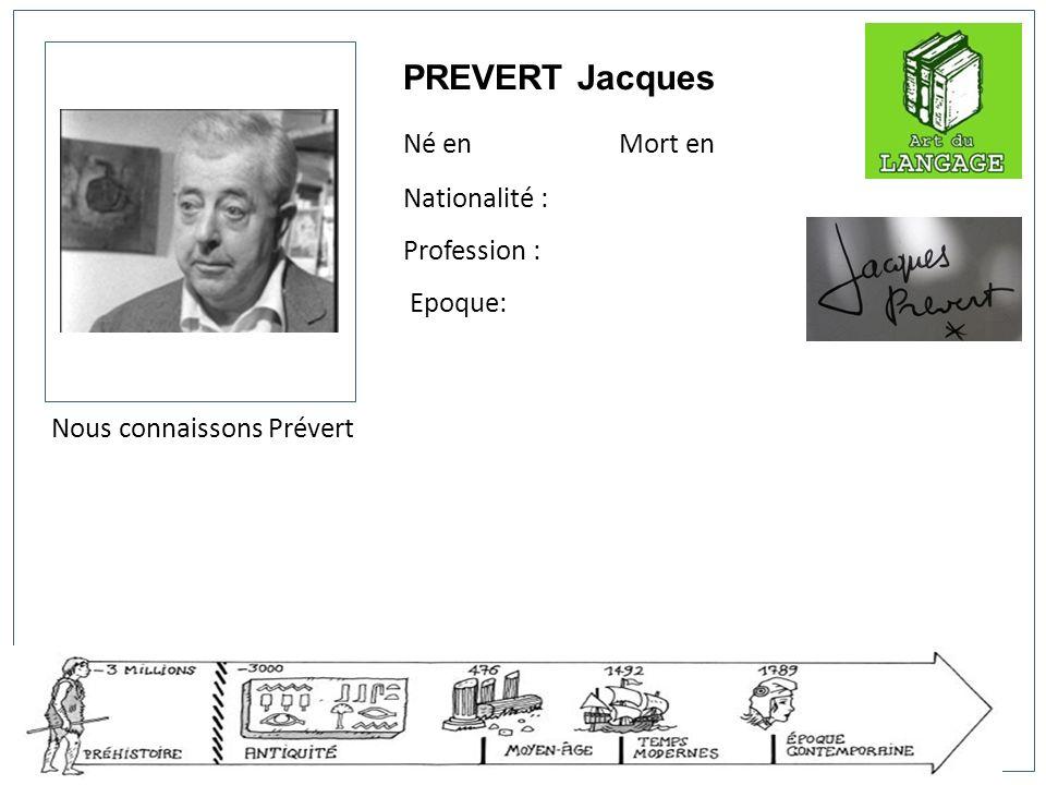 PREVERT Jacques Né en Mort en Nationalité : Profession : Epoque: Nous connaissons Prévert