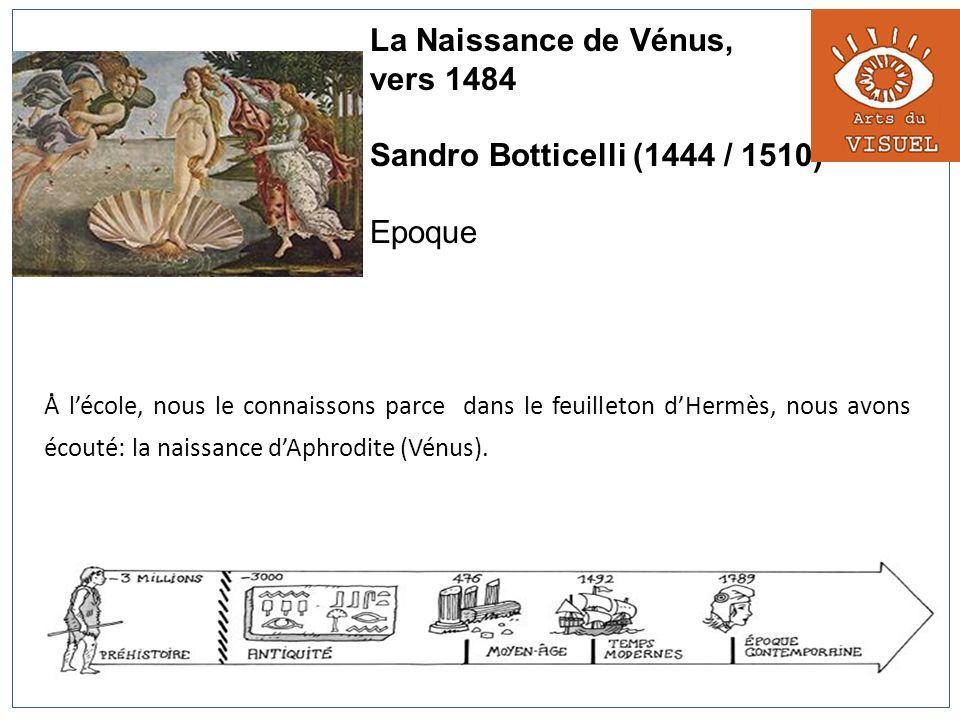 La Naissance de Vénus, vers 1484 Sandro Botticelli (1444 / 1510) Epoque. A lécole, nous le connaissons parce dans le feuilleton dHermès, nous avons éc