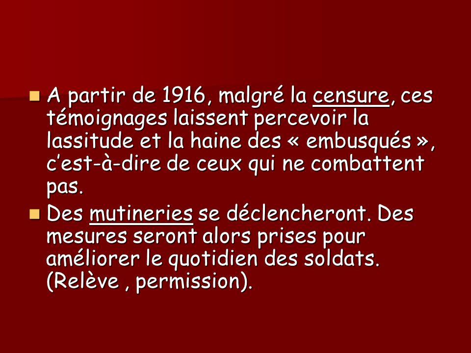 A partir de 1916, malgré la censure, ces témoignages laissent percevoir la lassitude et la haine des « embusqués », cest-à-dire de ceux qui ne combatt