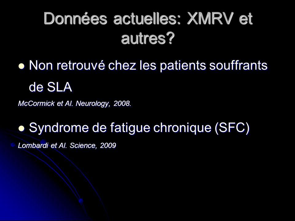 Données actuelles: XMRV et autres? Non retrouvé chez les patients souffrants de SLA Non retrouvé chez les patients souffrants de SLA McCormick et Al.