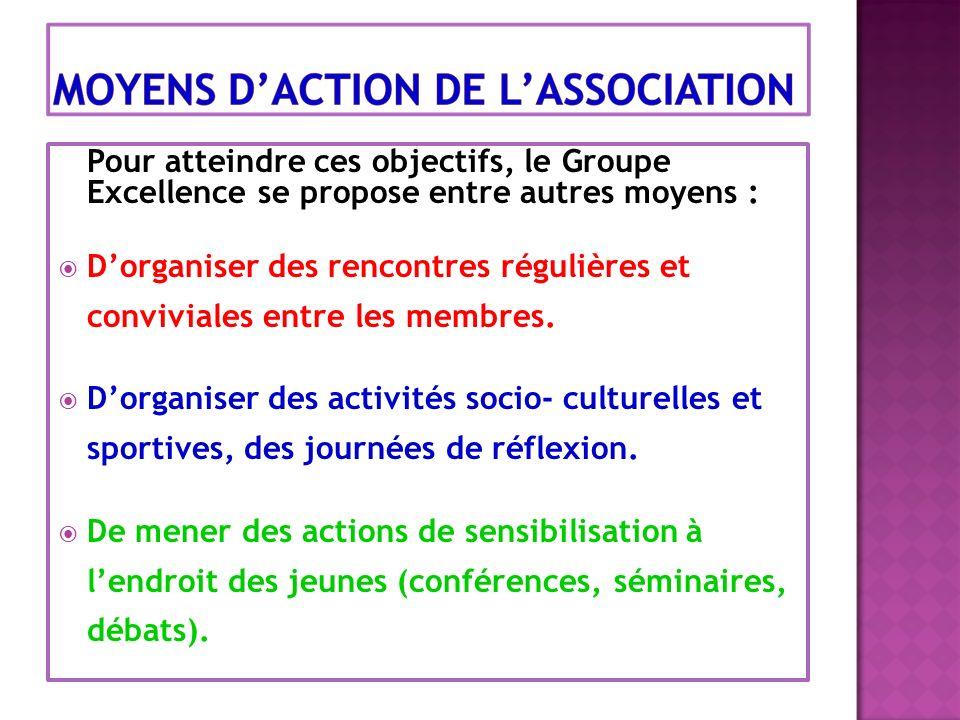 Pour atteindre ces objectifs, le Groupe Excellence se propose entre autres moyens : Dorganiser des rencontres régulières et conviviales entre les membres.