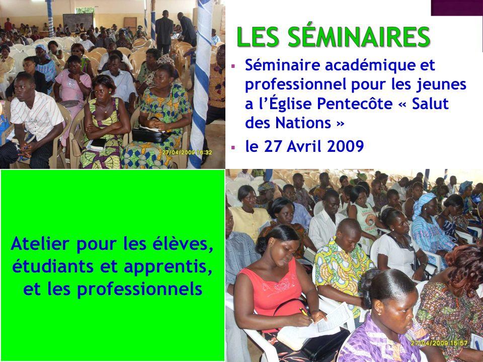 Séminaire académique et professionnel pour les jeunes a lÉglise Pentecôte « Salut des Nations » le 27 Avril 2009 Atelier pour les élèves, étudiants et apprentis, et les professionnels