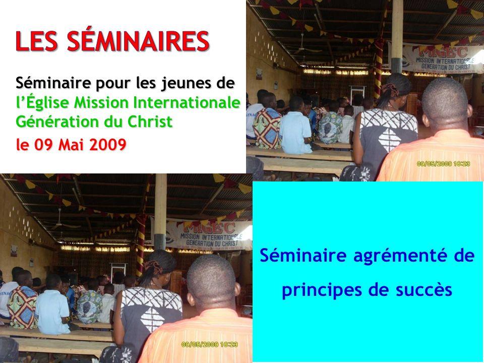 Séminaire pour les jeunes de lÉglise Mission Internationale Génération du Christ le 09 Mai 2009 Séminaire agrémenté de principes de succès