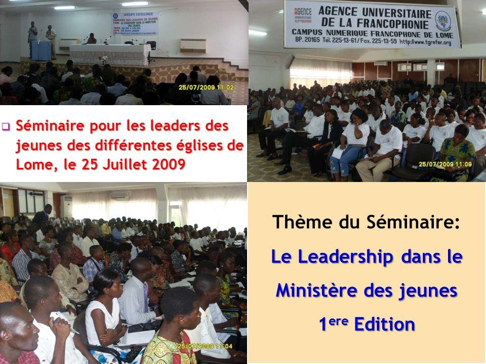 Thème du Séminaire: Le Leadership dans le Ministère des jeunes 1 ere Edition Séminaire pour les leaders des jeunes des différentes églises de Lome, le 25 Juillet 2009 Séminaire pour les leaders des jeunes des différentes églises de Lome, le 25 Juillet 2009