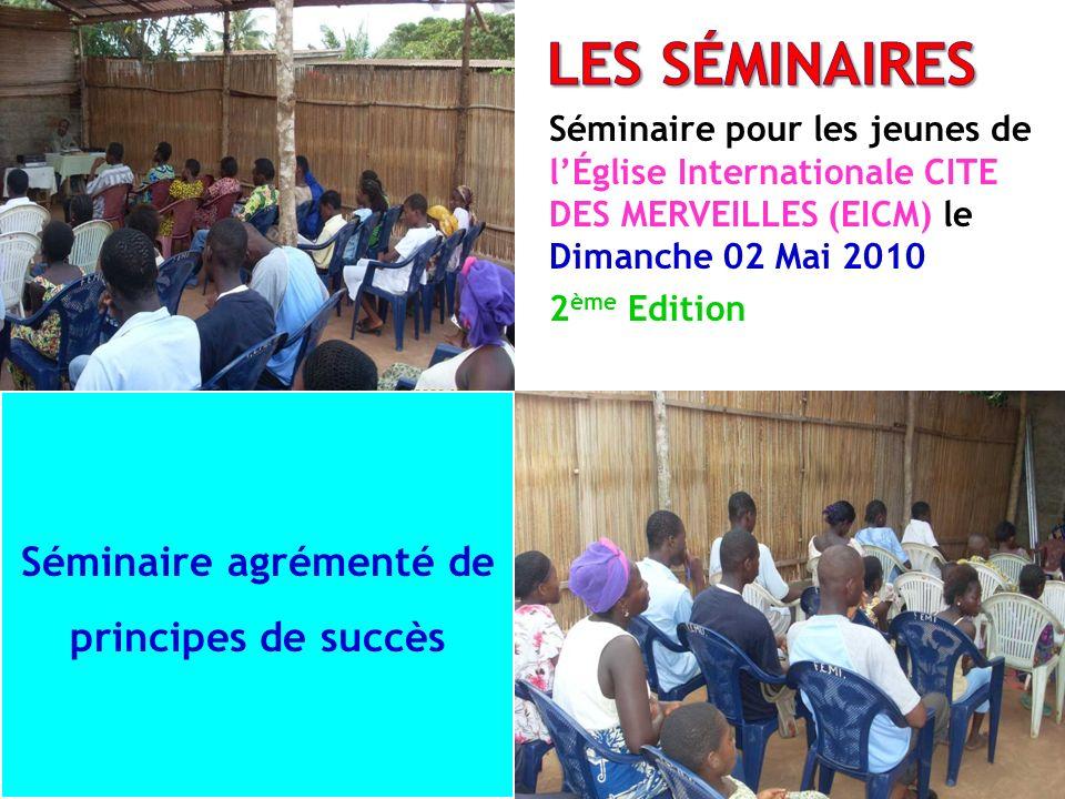Séminaire pour les jeunes de lÉglise Internationale CITE DES MERVEILLES (EICM) le Dimanche 02 Mai 2010 2 ème Edition Séminaire agrémenté de principes