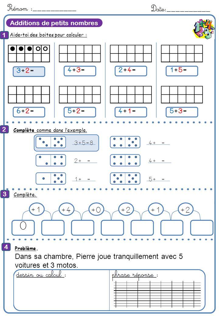 Additions de petits nombres Aide-toi des boites pour calculer : 1 2 3 4 8 Calcule Complète comme dans lexemple. Complète. Problème. Dans sa chambre, P