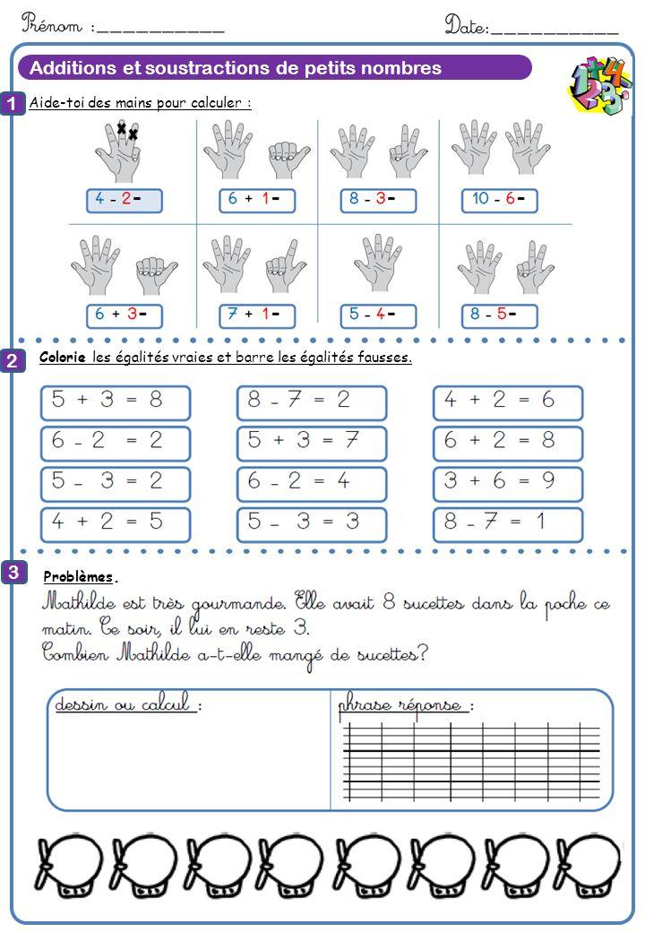 Additions et soustractions de petits nombres Aide-toi des mains pour calculer : 1 2 3 8 Calcule Colorie les égalités vraies et barre les égalités faus