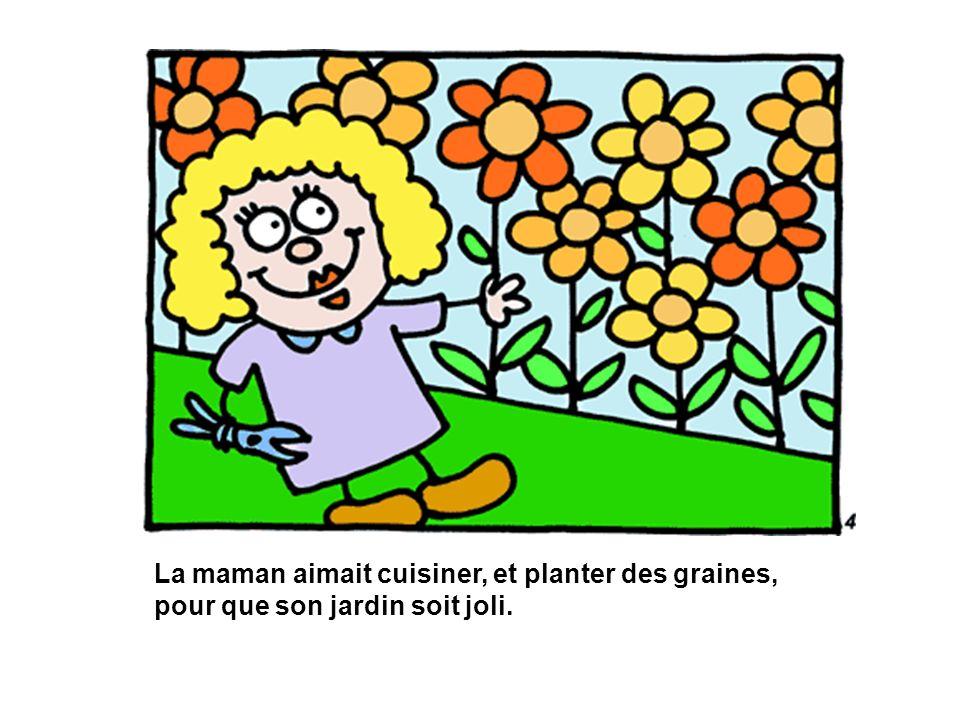 La maman aimait cuisiner, et planter des graines, pour que son jardin soit joli.