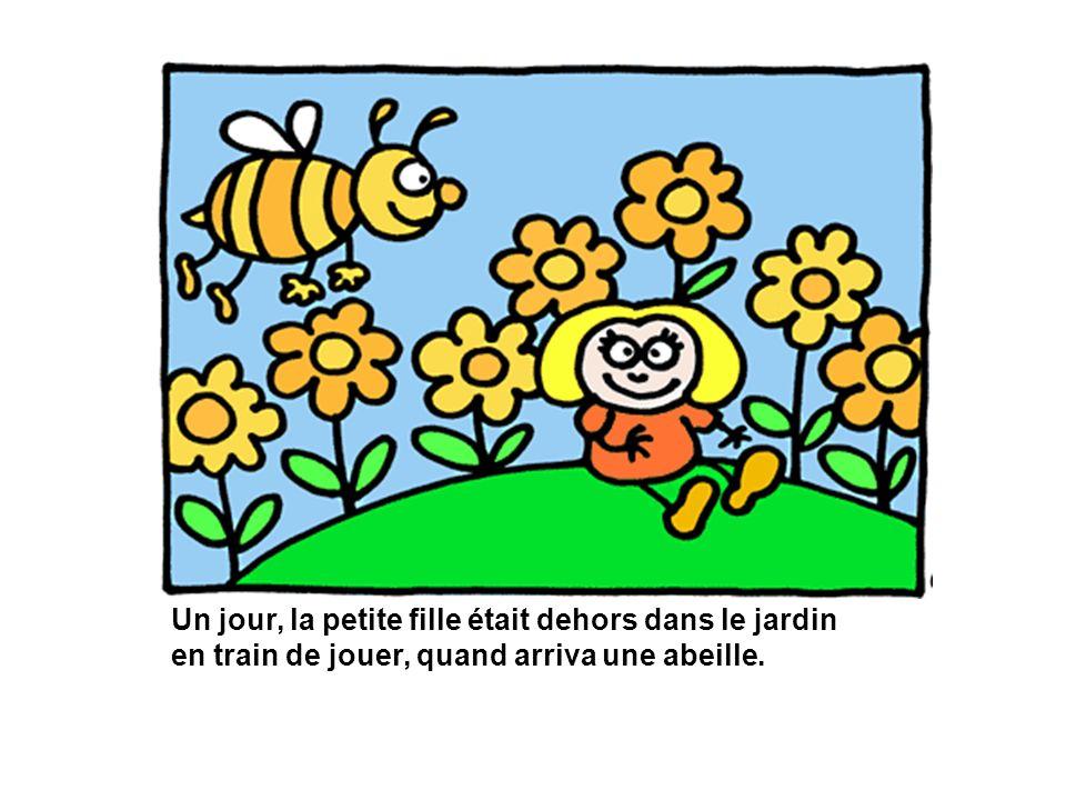 Un jour, la petite fille était dehors dans le jardin en train de jouer, quand arriva une abeille.