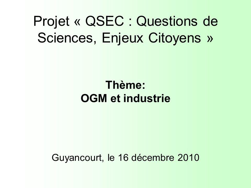 Projet « QSEC : Questions de Sciences, Enjeux Citoyens » Thème: OGM et industrie Guyancourt, le 16 décembre 2010