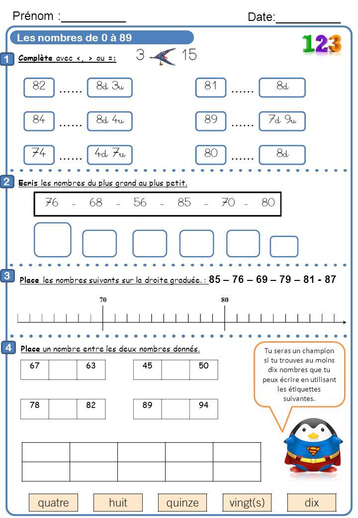 Les nombres de 0 à 89 Complète avec ou =: Prénom :__________ Date:__________ 1 2 Ecris les nombres du plus grand au plus petit. 3 4 Place un nombre en