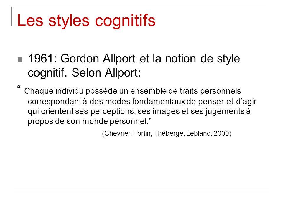 Les styles cognitifs 1961: Gordon Allport et la notion de style cognitif. Selon Allport: Chaque individu possède un ensemble de traits personnels corr