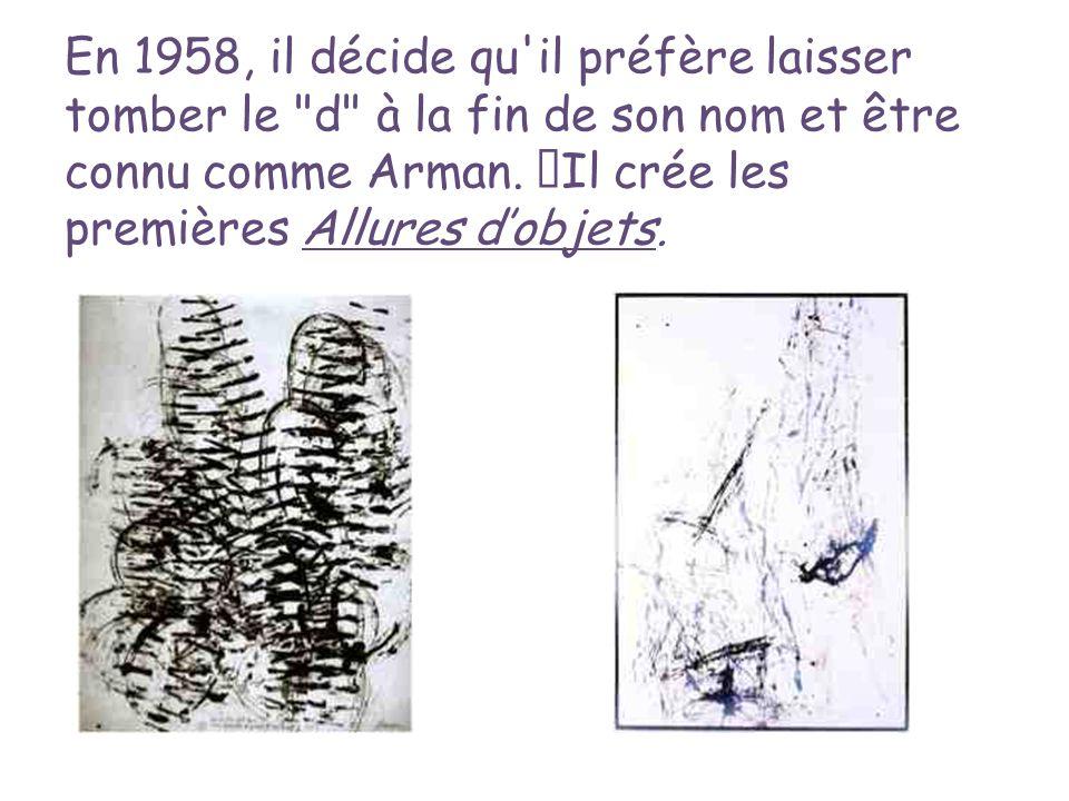 En 1958, il décide qu il préfère laisser tomber le d à la fin de son nom et être connu comme Arman.