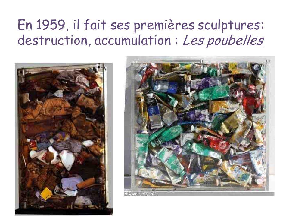 En 1959, il fait ses premières sculptures: destruction, accumulation : Les poubelles