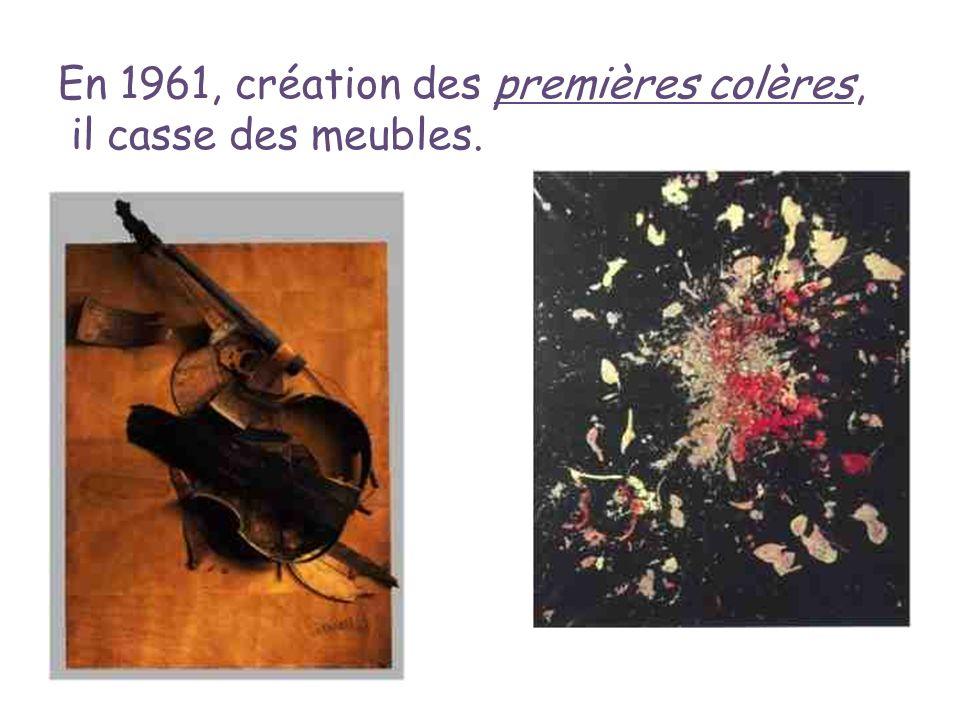 En 1961, création des premières colères, il casse des meubles.