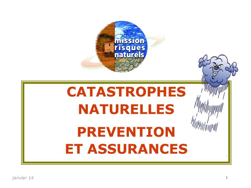 21 intensité anormale pas dénumération dans la loi Il sagit notamment des : cyclones inondations et / ou coulées de boue, ruissellement séismes mouvements de terrain (dont sécheresse) raz de marée avalanches… Catastrophes naturelles .