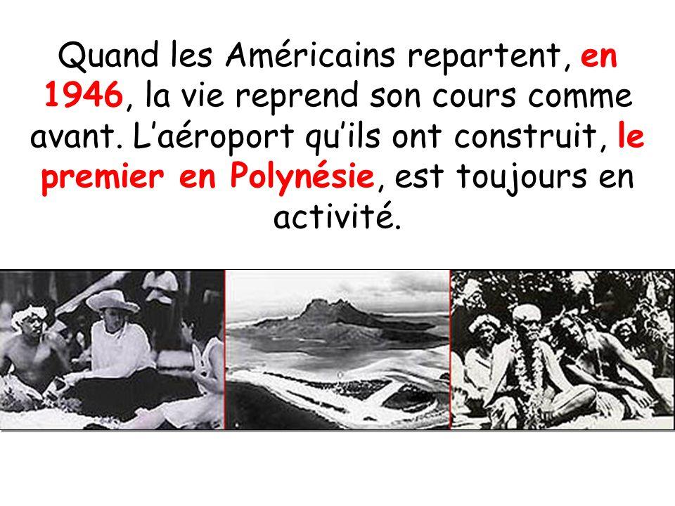 Quand les Américains repartent, en 1946, la vie reprend son cours comme avant. Laéroport quils ont construit, le premier en Polynésie, est toujours en