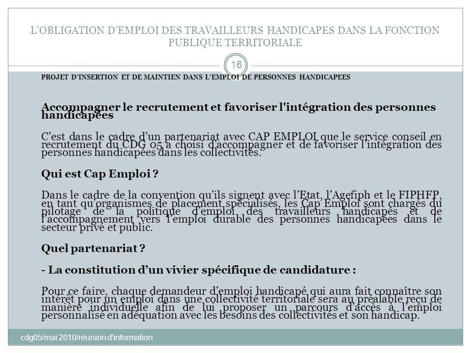 LOBLIGATION DEMPLOI DES TRAVAILLEURS HANDICAPES DANS LA FONCTION PUBLIQUE TERRITORIALE cdg05/mai 2010/réunion d'information 16 PROJET DINSERTION ET DE