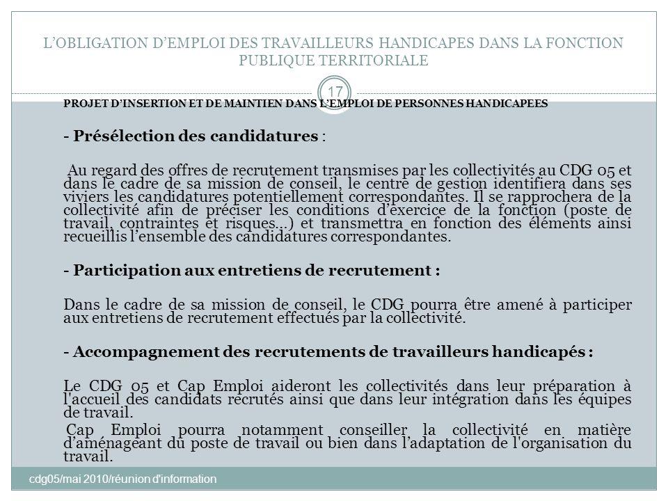 LOBLIGATION DEMPLOI DES TRAVAILLEURS HANDICAPES DANS LA FONCTION PUBLIQUE TERRITORIALE cdg05/mai 2010/réunion d'information 17 PROJET DINSERTION ET DE