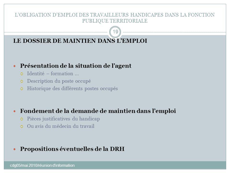 LOBLIGATION DEMPLOI DES TRAVAILLEURS HANDICAPES DANS LA FONCTION PUBLIQUE TERRITORIALE cdg05/mai 2010/réunion d'information 19 LE DOSSIER DE MAINTIEN