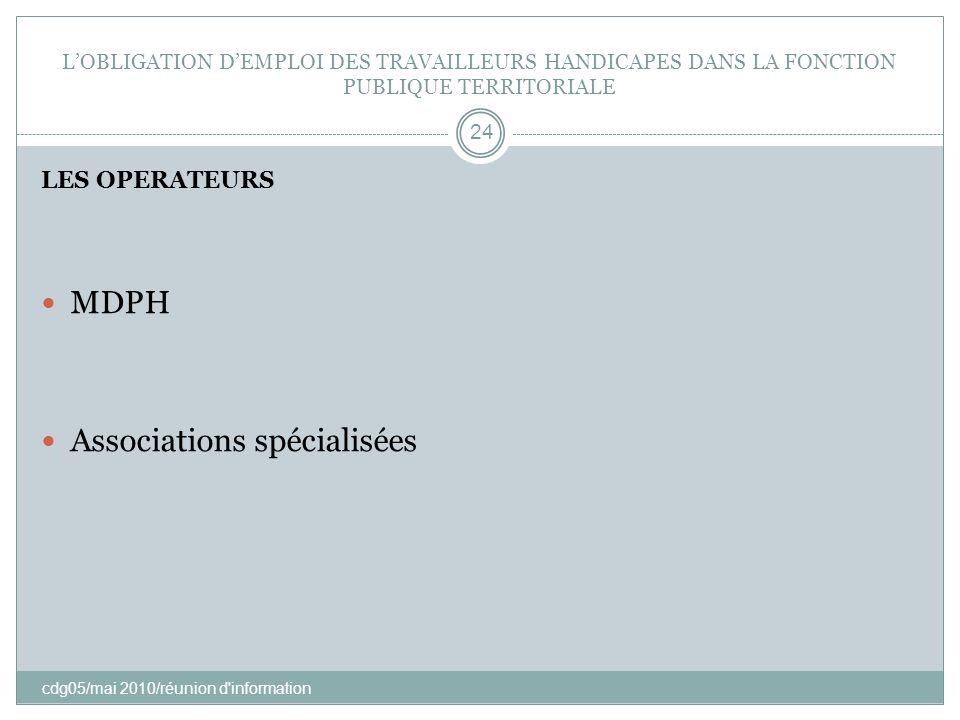 LOBLIGATION DEMPLOI DES TRAVAILLEURS HANDICAPES DANS LA FONCTION PUBLIQUE TERRITORIALE cdg05/mai 2010/réunion d'information 24 LES OPERATEURS MDPH Ass