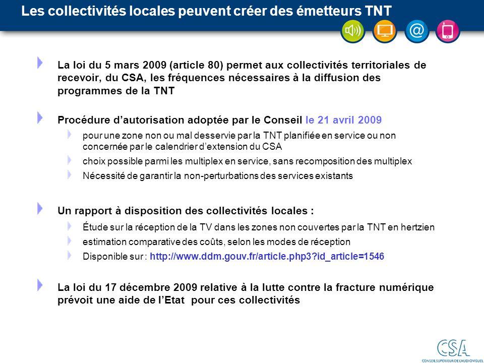 Les collectivités locales peuvent créer des émetteurs TNT La loi du 5 mars 2009 (article 80) permet aux collectivités territoriales de recevoir, du CS