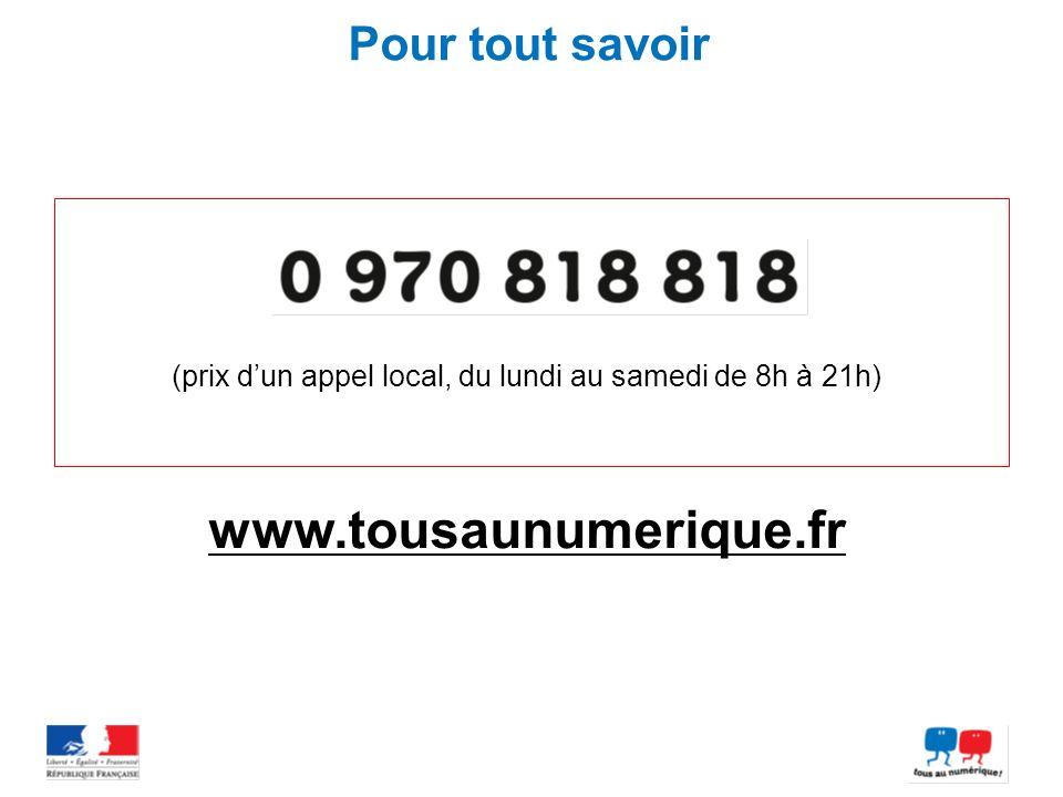 Pour tout savoir (prix dun appel local, du lundi au samedi de 8h à 21h) www.tousaunumerique.fr