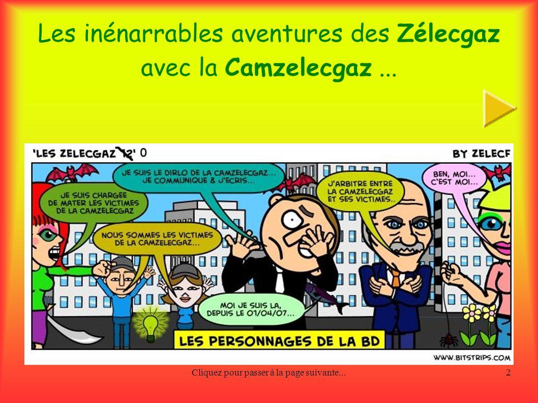 Cliquez pour passer à la page suivante...1 Les inénarrables aventures des Zélecgaz avec la Camzelecgaz... Activez le son de votre ordinateur... Active