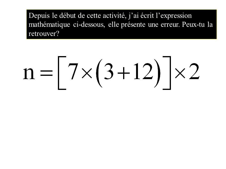 Depuis le début de cette activité, jai écrit lexpression mathématique ci-dessous, elle présente une erreur.