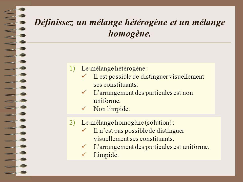 Définissez un mélange hétérogène et un mélange homogène. 2)Le mélange homogène (solution) : Il nest pas possible de distinguer visuellement ses consti