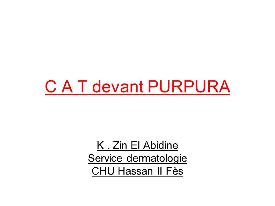 C A T devant PURPURA K. Zin El Abidine Service dermatologie CHU Hassan II Fès