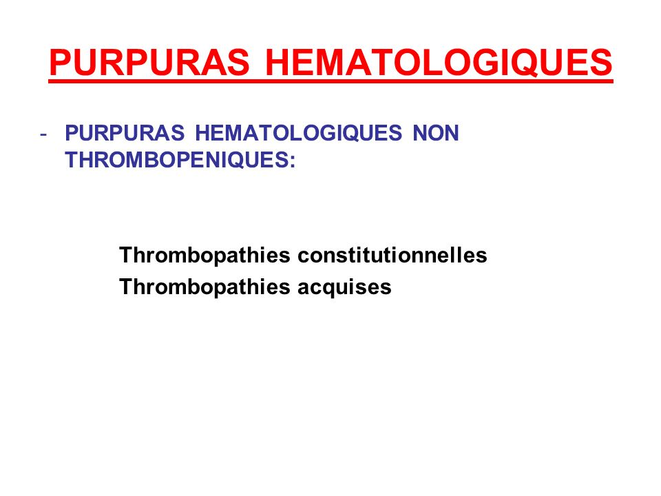 PURPURAS HEMATOLOGIQUES -PURPURAS HEMATOLOGIQUES NON THROMBOPENIQUES: Thrombopathies constitutionnelles Thrombopathies acquises