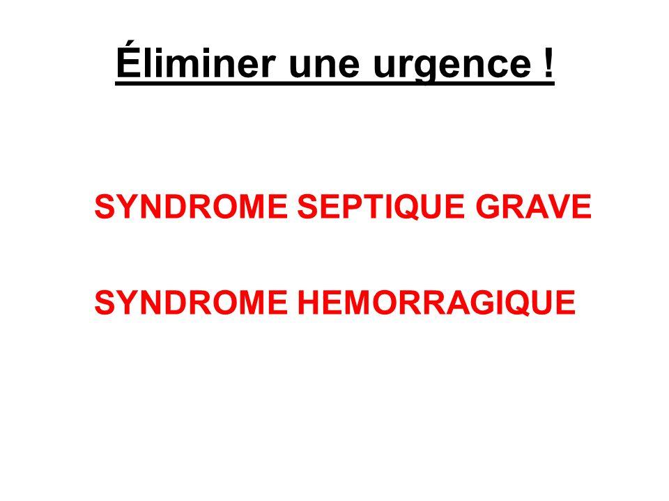Éliminer une urgence ! SYNDROME SEPTIQUE GRAVE SYNDROME HEMORRAGIQUE
