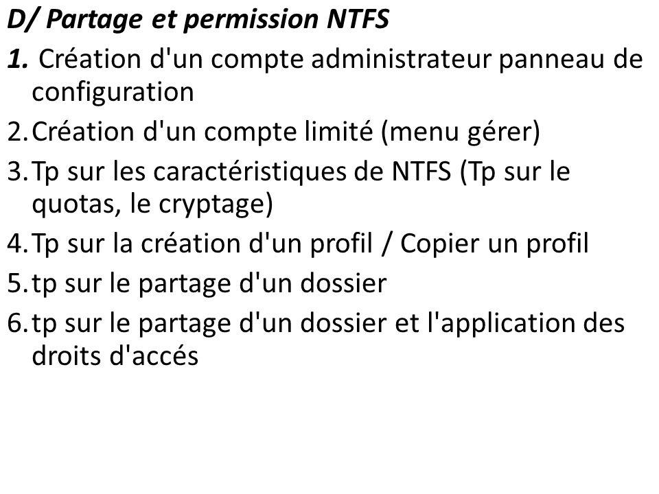 D/ Partage et permission NTFS 1. Création d'un compte administrateur panneau de configuration 2.Création d'un compte limité (menu gérer) 3.Tp sur les