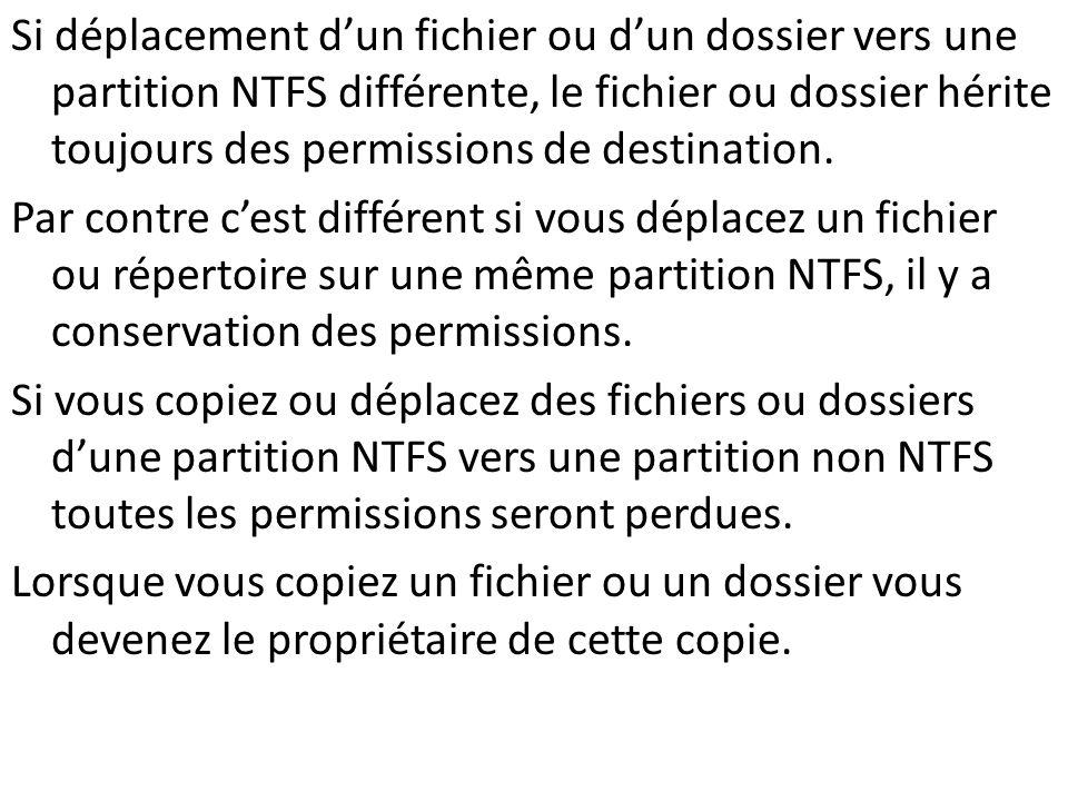 Si déplacement dun fichier ou dun dossier vers une partition NTFS différente, le fichier ou dossier hérite toujours des permissions de destination. Pa