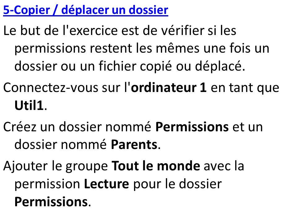 5-Copier / déplacer un dossier Le but de l'exercice est de vérifier si les permissions restent les mêmes une fois un dossier ou un fichier copié ou dé