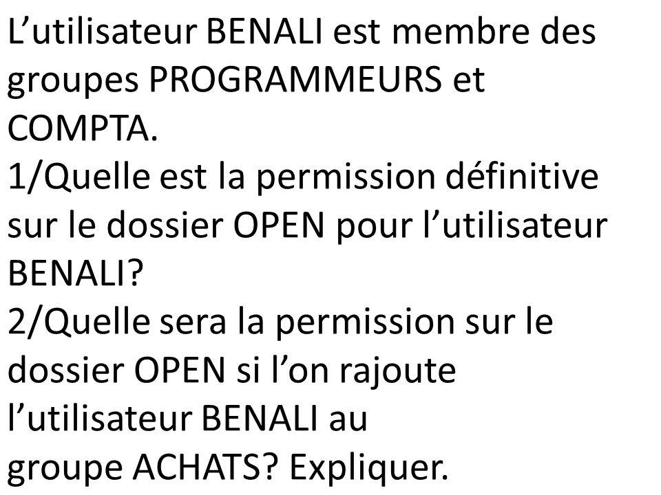 Lutilisateur BENALI est membre des groupes PROGRAMMEURS et COMPTA. 1/Quelle est la permission définitive sur le dossier OPEN pour lutilisateur BENALI?