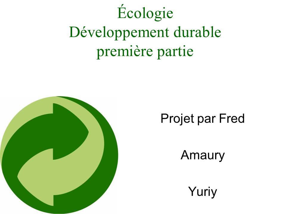 Écologie Développement durable première partie Projet par Fred Amaury Yuriy