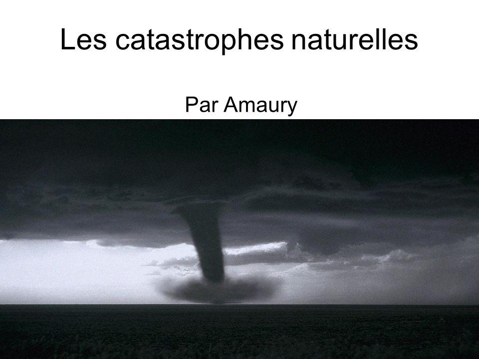 Les catastrophes naturelles Par Amaury
