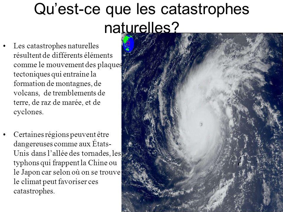 Quest-ce que les catastrophes naturelles? Les catastrophes naturelles résultent de différents éléments comme le mouvement des plaques tectoniques qui