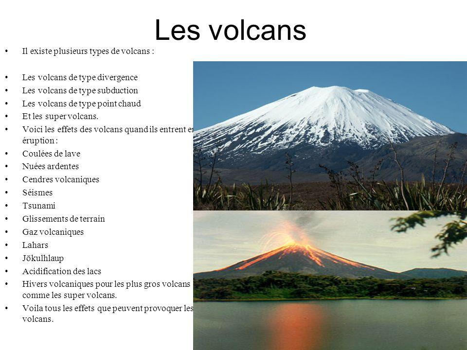 Les volcans Il existe plusieurs types de volcans : Les volcans de type divergence Les volcans de type subduction Les volcans de type point chaud Et le
