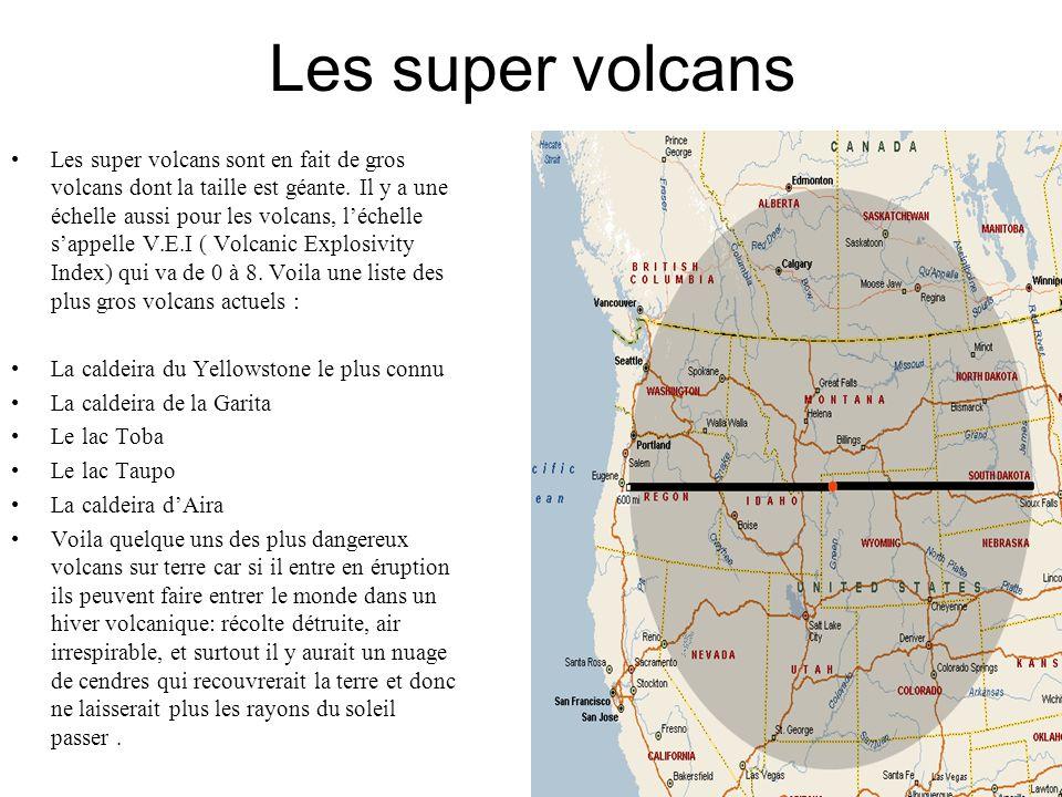 Les super volcans Les super volcans sont en fait de gros volcans dont la taille est géante. Il y a une échelle aussi pour les volcans, léchelle sappel