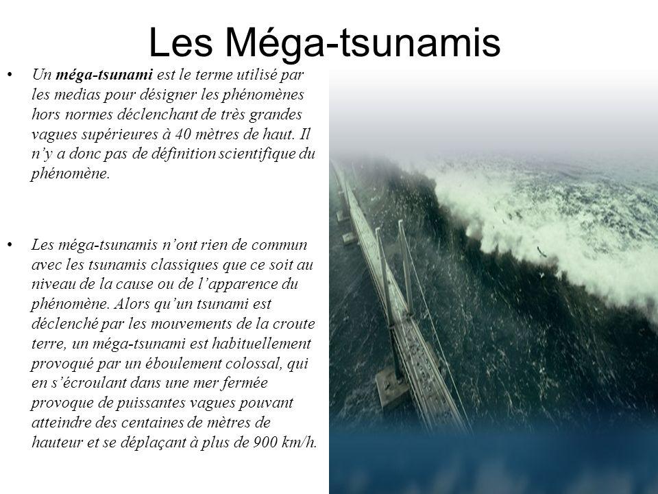 Les Méga-tsunamis Un méga-tsunami est le terme utilisé par les medias pour désigner les phénomènes hors normes déclenchant de très grandes vagues supé