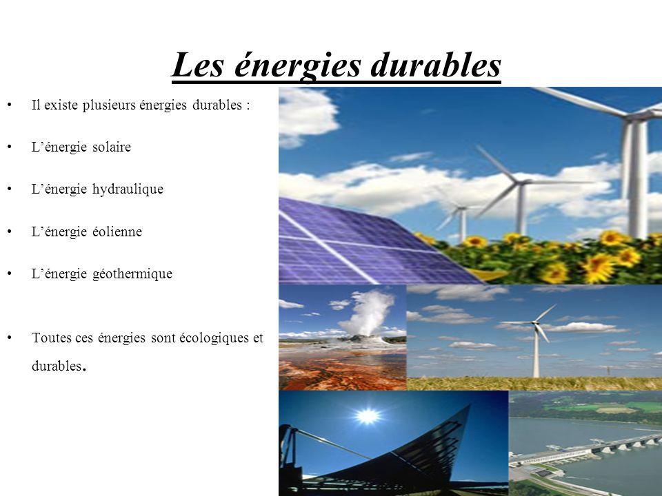 Les énergies durables Il existe plusieurs énergies durables : Lénergie solaire Lénergie hydraulique Lénergie éolienne Lénergie géothermique Toutes ces